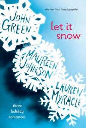 Let It Snow: Three Holiday Stories by John Green & Maureen Johnson & Lauren Myracle