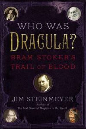 Who Was Dracula?: Bram Stoker's Trail of Blood by Jim Steinmeyer