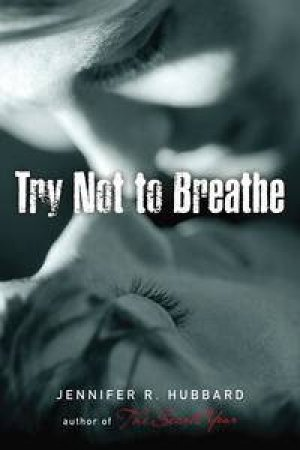 Try Not to Breathe by Jennifer Hubbard