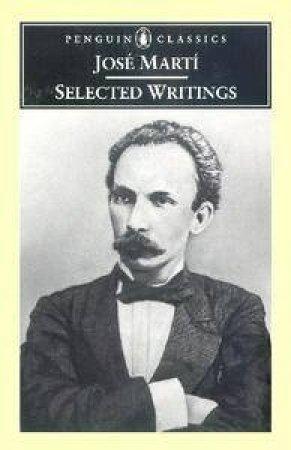 Penguin Classics: Jose Marti: Selected Writings by Jose Marti