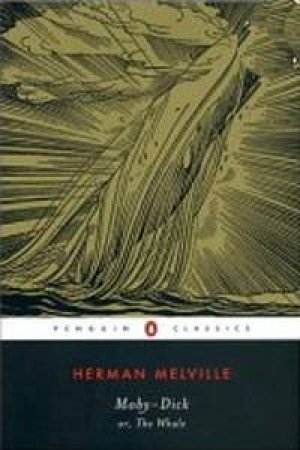 Penguin Classics: Moby Dick Or, The Whale by Herman Melville