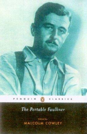 Penguin Classics: The Portable Faulkner by Malcolm Cowley