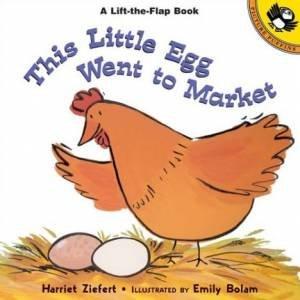 This Little Egg Went To Market by Harriet Ziefert