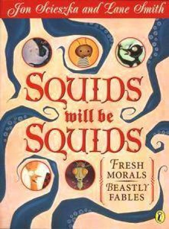 Squids Will Be Squids: Fresh Morals - Beastly Fables by Jon Scieszka