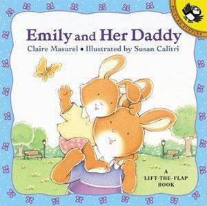 Emily & Her Daddy: A Lift The Flap Book by Claire Masurel