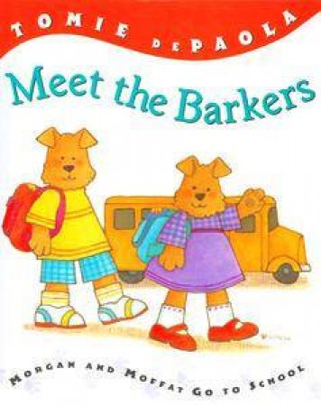 Meet The Barkers: Morgan & Moffat Go To School by Tomie De Paola