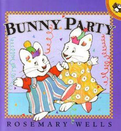 Max & Ruby: Bunny Party by Rosemary Wells