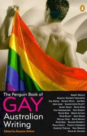 The Penguin Book Of Gay Australian Writing by Graeme Aitken