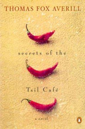 Secrets Of The Tsil Cafe by Thomas Fox Averill