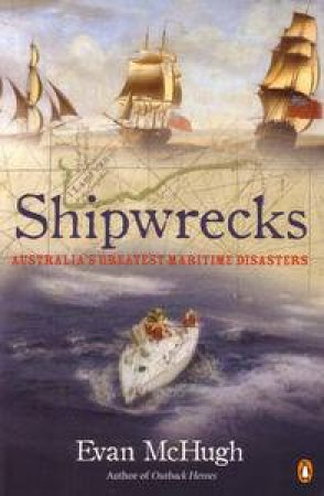 Shipwrecks: Australia's Greatest Maritime Disasters by McHugh Evan