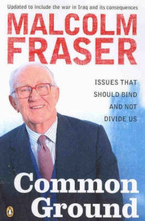 Malcolm Fraser: Common Ground by Malcolm Fraser