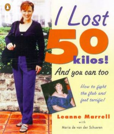 I Lost 50 Kilos!  And You Can Too by Leanne Marrell