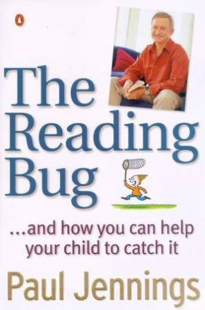 The Reading Bug . . . And How You Can Help Your Child To Catch It by Paul Jennings