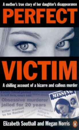 Perfect Victim: A Mother's True Story Of Her Daughter's Disappearance by Elizabeth Southall & Megan Norris