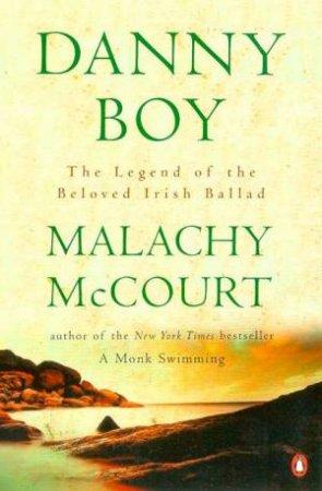 Danny Boy: The Legend Of The Beloved Irish Ballad by Malachy McCourt