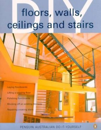 Penguin Australian Do-It-Yourself: Floors, Walls, Ceilings And Stairs by Various