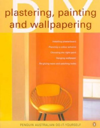 Penguin Australian Do-It-Yourself: Plastering, Painting And Wallpapering by Various