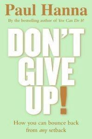 Don't Give Up! How You Can Bounce Back From Any Setback by Paul Hanna