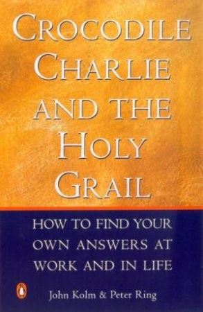 Crocodile Charlie And The Holy Grail by John Kolm & Peter Ring