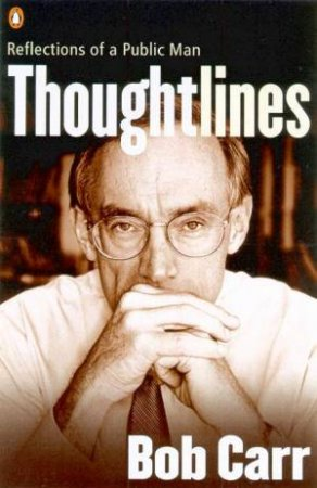 Thoughtlines: Reflections Of A Public Man by Bob Carr