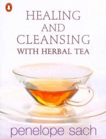 Healing & Cleansing With Herbal Tea by Penelope Sach