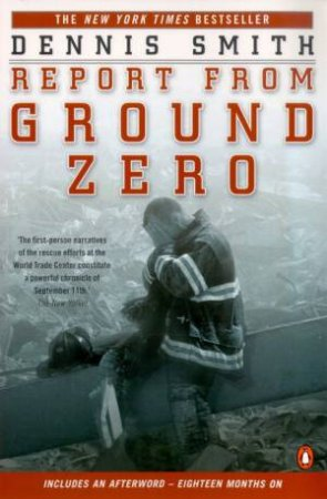 Report From Ground Zero: September 11 by Dennis Smith
