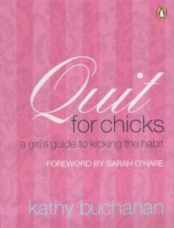 Quit For Chicks: A Girl's Guide To Kicking The Habit by Kathy Buchanan