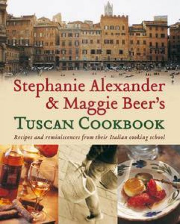 Stephanie Alexander and Maggie Beer's Tuscan Cookbook by Stephanie Alexander & Maggie Beer