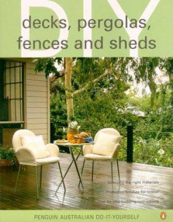 Penguin Australian Do-It-Yourself: Decks, Pergolas, Fences And Sheds by Various
