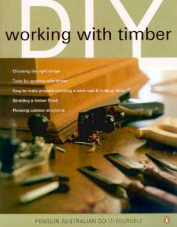 Penguin Australian Do-It-Yourself: Working With Timber by Various