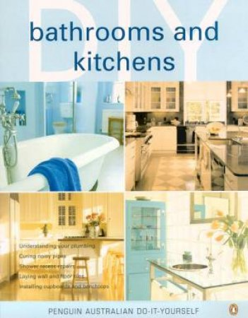 Penguin Australian Do-It-Yourself: Bathrooms And Kitchens by Various