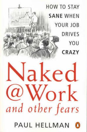 Naked At Work And Other Fears by Paul Hellman