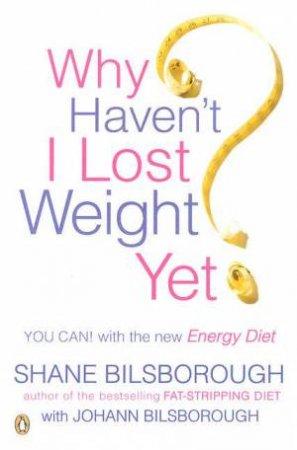 Why Haven't I Lost Weight Yet: The Energy Balance Diet by Shane Bilsborough & Johann Bilsborough