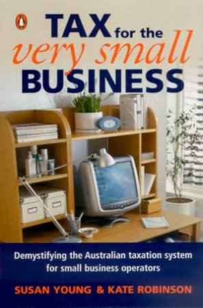 Tax For The Very Small Business by Kate Robinson & Susan Young