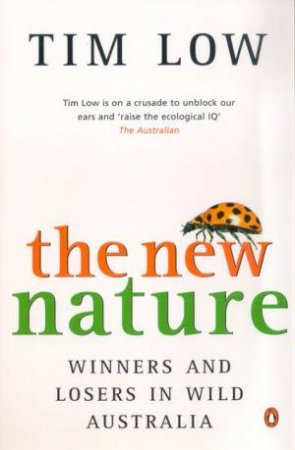 The New Nature: Winners And Losers In Wild Australia by Tim Low