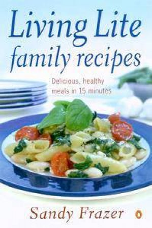 Living Lite Family Recipes by Sandy Frazer