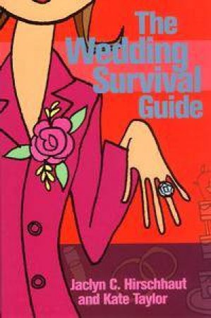 The Wedding Survival Guide by Jaclyn C Hirschhaut & Kate Taylor