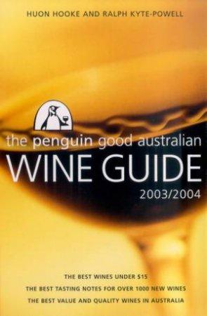 The Penguin Good Australian Wine Guide 2003/2004 by Huon Hooke & Ralph Kyte-Powell