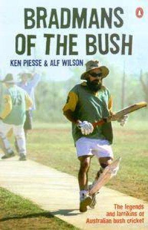 Bradmans Of The Bush: The Legends And Larrikins Of Australian Bush Cricket by Ken Piesse & Alf Wilson