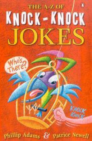 The A To Z Of Knock-Knock Jokes by Phillip Adams & Patrice Newell