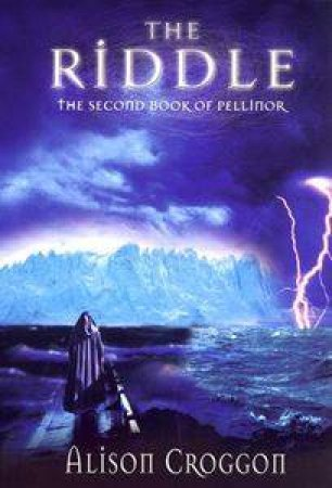 The Riddle: The Second Book Of Pellinor by Alison Croggon