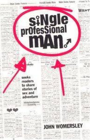 Single Professional Man: Confessions Of A Serial Dater by John Womersley