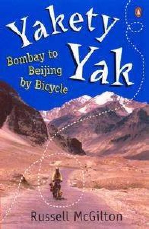 Yakety Yak: Bombay To Beijing By Bicycle by Russell McGilton