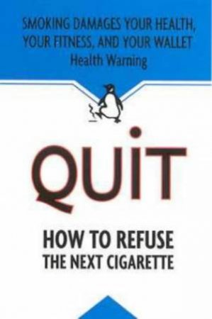 Quit: How To Refuse The Next Cigarette by The Adderley Group