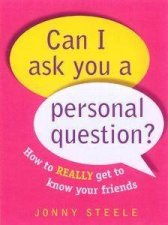 Can I Ask You A Personal Question How To Really Get To Know Your Friends