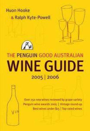 The Penguin Good Australian Wine Guide 2005/2006 by Huon Hooke & Ralph Kyte-Powell