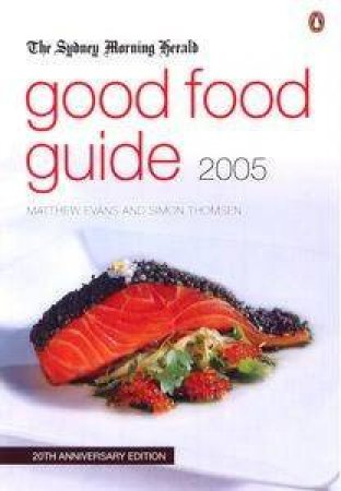The Sydney Morning Herald: Good Food Guide 2005 by Mathew Evans & Simon Thomsen