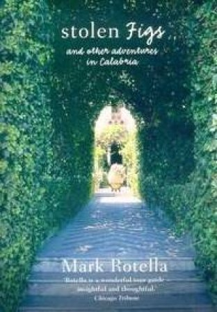 Stolen Figs: And Other Adventures In Calabria by Mark Rotella