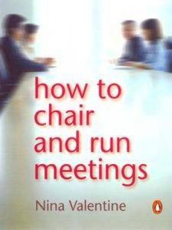 How To Chair & Run Meetings by Nina Valentine