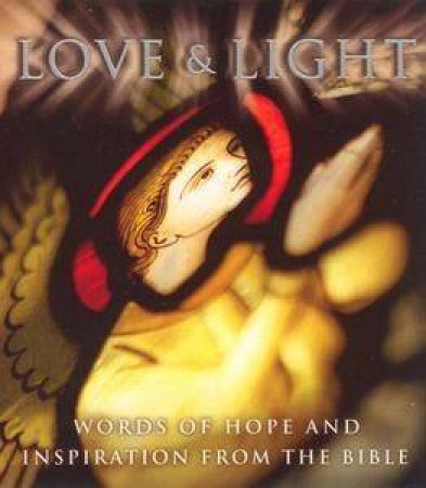 Love & Light: Words Of Hope & Inspiration From The Bible by Anon